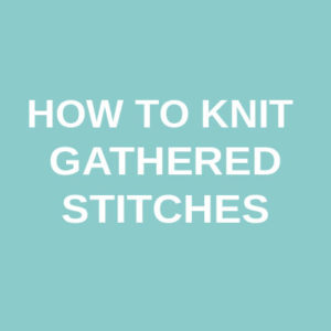 How to knit gathered stitches