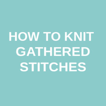 how to knit gathered stitches tutorial donnarossa technique