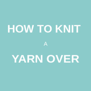 How to knit a yarn over