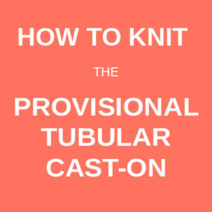How to knit the Provisional Tubular Cast On