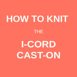 How to knit the I-Cord cast-on